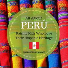 Learn about Peru! 4 strategies for engaging kids with this fascinating country, plus printable mini-books in English or Spanish full of Peru facts for kids.