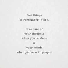 two things to remember in life. take care of your thoughts when you're alone & your words when you're with people. The Words, Cool Words, Favorite Quotes, Best Quotes, Love Quotes, Positive Quotes, Motivational Quotes, Inspirational Quotes, Pretty Words
