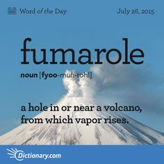 Fumarole: a hole in or near a volcano, from which vapour rises Unusual Words, Weird Words, Big Words, Words To Use, Latin Words, Unique Words, More Words, Great Words, Science Words