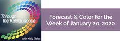 Forecast for the week of January 20, 2020 - Through the Kaleidoscope with Kelly Galea
