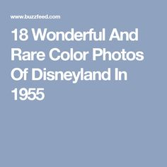 Awesome Hidden Gems You Must Experience At Disneyland - 18 amazing rare colour photos disneyland 1955