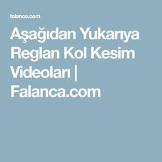 Aşağıdan Yukarıya Reglan Kol Kesim Videoları | Falanca.com