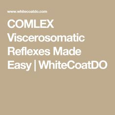 COMLEX Viscerosomatic Reflexes Made Easy | WhiteCoatDO