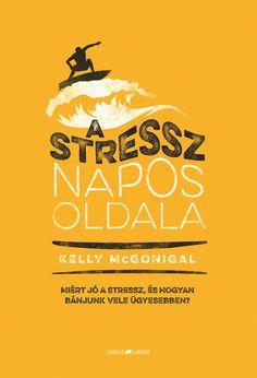 """""""A stressz káros és kerülendő"""" – ez a vélekedés mára szinte sztereotípiává vált. Kelly McGonigal, a népszerű Akaraterő-ösztön kötet szerzője új könyvében a legújabb kutatások eredményei alapján rávilágít, hogy ez csak részben igaz; ha ügyesen használjuk, akkor a stressz energiaforrás, a személyiségfejlődés egyik motorja, sőt emberi kapcsolataink gazdagításának fontos segítője is lehet. Kelly McGonigal: A stressz napos oldala– Miért jó a stressz, és hogyan bánjunk vele ügyesebben? Ursus…"""