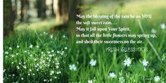 May the #blessing of the rain be on you— the soft sweet rain. May it fall upon Your #spirit so that all the little flowers may spring up, and shed their sweetness on the air. May the blessing of the great rains be on you, may they beat upon your spirit and wash it fair and clean, and leave there many a shining pool where the blue of heaven shines, and sometimes a star.#poem Flow Quotes, Irish Blessing, Little Flowers, Christian Quotes, Poems, Lyrics, Blessed, Heaven, Rain