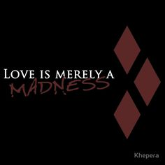 Love is merely a madness - harley quinn