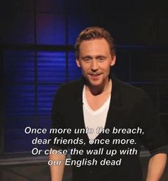 """Tom Hiddleston delivers William Shakespeare's King Henry V speech """"God For Harry, England & St. George' on Fuse. Gif-set (by satanslifecoach):  http://maryxglz.tumblr.com/post/159761765987/the-haven-of-fiction-satanslifecoach-tom"""