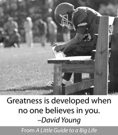Greatness is developed when no one believes in you. -David Young #ALittleGuide