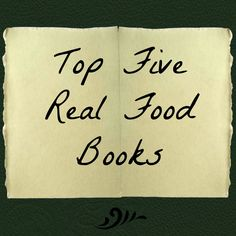 Top Five Real Food Books For Newbies - Our Small Hours