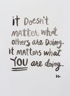 #boost #ledeclicanticlope / On se fout de savoir ce que font les autres, ce qui est important c'est ce que tu fais TOI Via myunfinishedhome.com