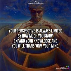 Your Perspective Is Always Limited by how much you know. Expand your knowledge and you will transform your mind. Words Quotes, Sayings, Higher State Of Consciousness, Be My Teacher, Something To Remember, Journey Quotes, Life Words, Psychology Facts, Words Of Encouragement