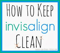 Sunshine!: How to Keep Invisalign Clean