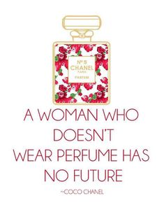 """A Woman who dosen´t wear perfume has no future"" - Coco Chanel"