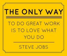 Very True! Do you love what you do?