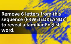 Remove 6 letters from this sequence (FRWEIEDKEANDY) to reveal a familiar English word.