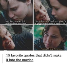 The Hunger Games - Katniss and Peeta - Quote that didn't make it into the movies. Hunger Games Memes, The Hunger Games, Hunger Games Fandom, Hunger Games Catching Fire, Hunger Games Trilogy, Hunger Game Quotes, Hunger Games Tattoo, Catching Fire Quotes, Katniss Everdeen