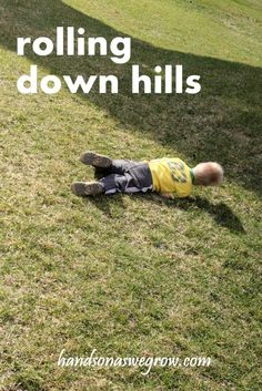 Rolling down the hill - best fun ever  This is so true and we never got hurt or broke out necks, but I bet most kids today have never enjoyed this simple pleasure.  Too bad as adults we can't just go out on break at work and roll down the nearest grassy hill!!! :-)you have to yell AS YOU WISH