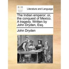 The Indian emperor: or, the conquest of Mexico. A tragedy. Written by John Dryden, Esq. #indianjewelry