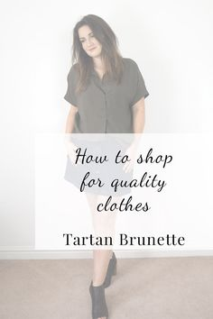 Blogger Tartan Brunette shares 12 ways to identify quality clothes when you're out shopping, helping you to create a quality wardrobe