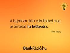 A legjobban akkor valósíthatod meg az álmaidat, ha felébredsz. - Paul Valery, www.bankracio.hu idézet