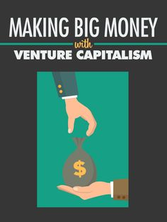 Making Big Money with Venture Capitalism!
