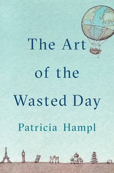 'The Art of the Wasted Day' by Patricia Hampl (2018)