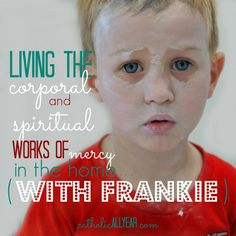 Catholic All Year: Living the Corporal and Spiritual Works of Mercy in the Home. . . with Frankie