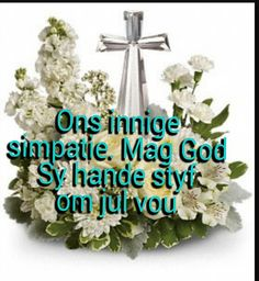Simpatie Condolences Quotes, Sympathy Quotes, Birthday Qoutes, Birthday Wishes, Condolence Messages, Grieving Quotes, Afrikaanse Quotes, Deepest Sympathy, Goeie More