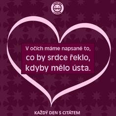 V očích máme napsané to, co by srdce řeklo, kdyby mělo ústa | citáty o lásce Story Quotes, Love Quotes, Digital Marketing Trends, Light Of Life, True Stories, Quotations, Advice, Osho, Thoughts