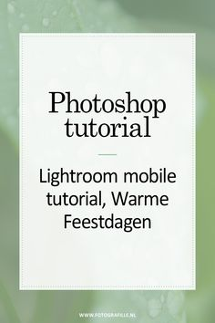 Lightroom mobile tutorial – Warme Feestdagen - Fotografille