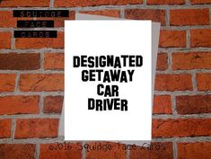 Simple black printed text - Designated Getaway Car Driver This is a fun way to congratulate someone on passing their driving test The card itself is white 240gsm card, is blank inside for your own message and is supplied with a white envelope. Also available as a custom order with