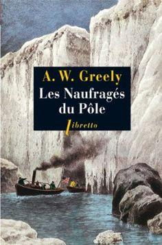 Amazon.fr - Les Naufragés du Pôle : Trois années d'errance dans l'enfer blanc 1881-1884 - Adolphus Greely, Frédéric Bernard - Livres