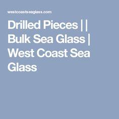 Drilled Pieces     Bulk Sea Glass   West Coast Sea Glass