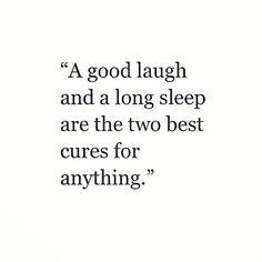 a good laugh and a long sleep and a prayer.