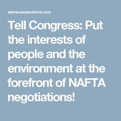 Tell Congress: Put the interests of people and the environment at the forefront of NAFTA negotiations!