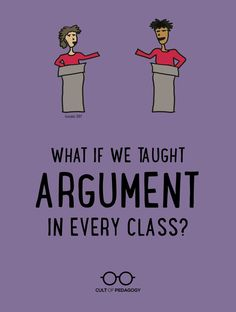 What If We Taught Argument in Every Class? - Now, maybe more than ever, our students must learn how to think rationally, see through faulty logic, and share opinions in a convincing way.