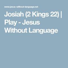 Josiah (2 Kings 22) | Play - Jesus Without Language