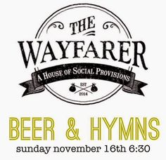 Our next Beer and Hymns is Sunday, November 16th at 6:30. We will be at The Wayfarer: 843 W 19th St, Costa Mesa, CA 92627.