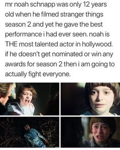 Noah Schnapp is such a good actor. I really want him to get the BEST ACTOR AWARD !!