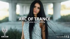 ARC OF TRANCE Vol. 112 ► [ Progressive, Vocal & Uplifting ] Mix 2016