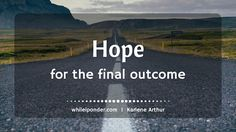 Do you feel stuck today? Wondering about the final outcome for your life? We can find Hope... #whileiponder