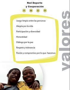 Nuestros valores: - Juego limpio entre las personas - Respeto y tolerancia - Honestidad - Alegría por la vida - Diálogo por la paz - Participación y diversidad cultural - Pasión y compromiso por lo que hacemos www.redeporte.org
