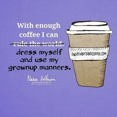 With enough coffee