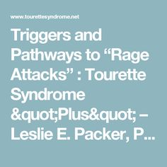 "Triggers and Pathways to ""Rage Attacks"" : Tourette Syndrome ""Plus"" – Leslie E. Packer, PhD"