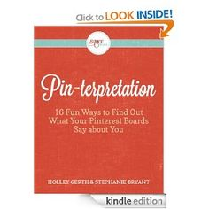 (kindle for 99 cents) Pinterpretation: 16 Fun Ways to Find Out What Your Pinterest Boards Say about You