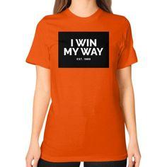 I Win My Way Unisex T-Shirt (on woman)