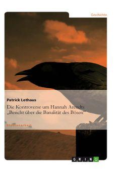 """Die Kontroverse um Hannah Arendts """"Bericht über die Banalität des Bösen"""". GRIN: http://grin.to/UhTSE Amazon: http://grin.to/D5eyC"""