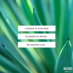 Cuando te digo que te deseo lo mejor, me refiero a mí. #NegroIrregular #frase #quote #frasedeldia