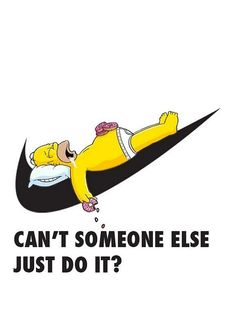 Jasmine Perry - The juxtaposition of these two ads, Nike sign and Homer Simpson show more that just that. This is an example of visual persuasion because Although it may seem to just be humorously altering Nikes slogan it is also reminding viewers of Homers personality and thus promoting the show.