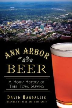Ann Arbor Beer: A Hoppy History of Tree Town Brewing by David Bardallis. 	A guide to international craft beers focusing on cutting-edge breweries, includes descriptions of flavor, color, and body, details about alcohol content, names and locations of breweries, and explanations of beer styles.